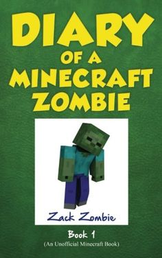 Diary of a Minecraft Zombie Book 1: A Scare of A Dare (Volume 1) by Zack Zombie http://smile.amazon.com/dp/0986444138/ref=cm_sw_r_pi_dp_RU8exb1XQH56X
