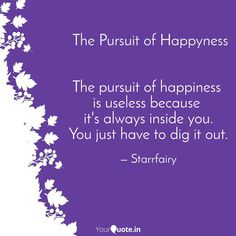 Anjali Starr says, ' The pursuit of happiness is useless because it's always inside you. Read the best original quotes, shayari, poetry & thoughts by Anjali Starr on India's fastest growing writing app Original Quotes, One Liner, Fast Growing, Writings, Writer, Poetry, Self, Happiness, Platform