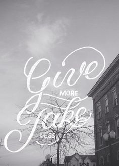 Give more, take less