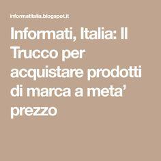Informati, Italia: Il Trucco per acquistare prodotti di marca a meta' prezzo