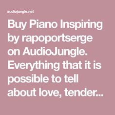 Buy Piano Inspiring by rapoportserge on AudioJungle. Everything that it is possible to tell about love, tenderness, nostalgic memoirs, kind and sincere feelings. It won't...