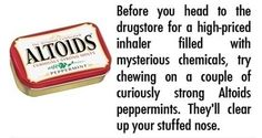 Altoids to clear up your stuffed nose