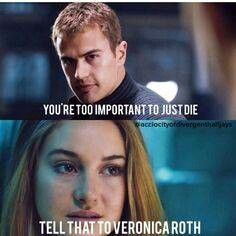 I'm dying over here! Yeah Veronica Roth