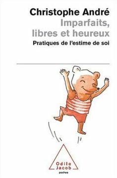 Imparfaits, libres et heureux - Pratiques de l'estime de soi : Christophe André: Livres