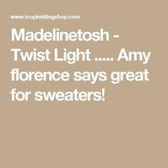 Madelinetosh - Twist Light ..... Amy florence says great for sweaters!