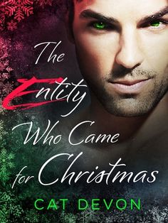 The Entity Who Came for Christmas: A Holiday Novella by Cat Devon | Publisher: St. Martin's Paperbacks | Release Date: October 15, 2013 |  www.catdevon.com | #Paranormal #witches #vampires