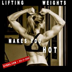 Lifting weights makes you HOT.
