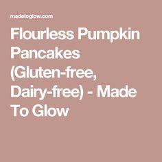 Flourless Pumpkin Pancakes (Gluten-free, Dairy-free) - Made To Glow