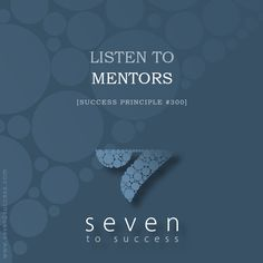 Success Principles #300 Listen to mentors! • See more at http://seven2success.com/success-principles-october •