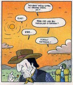 Karikatür: - 'Kovboy' sığır çobanı demek değil mi? + Evet - Eee. Ne lan bu havalar o zaman? + Şşş... - Tipini sktigim!..