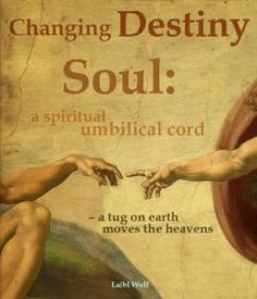 Changing Destiny. Soul: a spiritual umbilical cord – a tug on earth moves the heavens