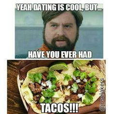 Tacos! The love of my life lol