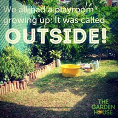 """We all had a playroom growing up. It was called OUTSIDE!"" ~unknown #Quote #Reggio #naturalplay #gooutside #outdoors #children"