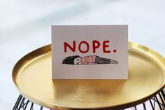 I saw this gem of an illustration on a mug and it sums me up most mornings!   Nope Card