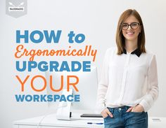 How to Ergonomically Upgrade Your Workspace