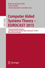 Computer Aided Systems Theory. EUOCAST 2015 15th      International Conference. Las Palmas de Gran Canaria, Spain,      February 8-13, 2015. Revised selected papers / Roberto      Moreno-Díaz, Franz Pichler, Alexis Quesada-Arencibia, eds.--      Switzerland : Springer, 2015.          887 p ; 24 cm.-- (Lecture Notes y Computer Science ; 9520)