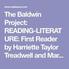 The Baldwin Project: READING-LITERATURE: First Reader by Harriette Taylor Treadwell and Margaret Free