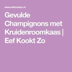 Gevulde Champignons met Kruidenroomkaas | Eef Kookt Zo