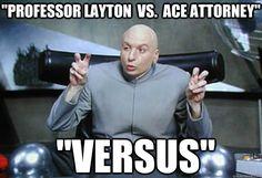 "Professor Layton vs. Ace Attorney"" ""Versus"" - Doctor Evil Quotes ..."