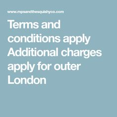 Terms and conditions apply Additional charges apply for outer London