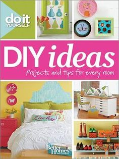 DIY Ideas: Projects and Tips for Every Room by Better Homes & Gardens...Projects from Do It Yourself BHG Special Publication