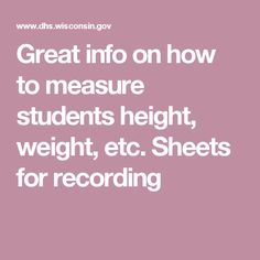 Great info on how to measure students height, weight, etc.  Sheets for recording