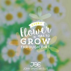 Every flower has to grow through dirt. It takes courage to grow up and become who you really are. We must have the courage to let go of the past if we are going to grasp the future. #grind #wealth #motivation #inspiration #love #motivational #quotes #quote #inspire #life #organization #yougotthis #liveyourlife #determination #beautiful