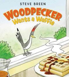 """Read """"Woodpecker Wants a Waffle"""" by Steve Breen available from Rakuten Kobo. One day Benny the woodpecker awakens to the best tummy-rumbling smell ever and discovers it's something called waffles. Ronnie Wood, Read Aloud Books, Good Books, Illustrator, Little Library, Children's Library, Library Ideas, Guy, Books 2016"""