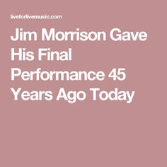 Jim Morrison Gave His Final Performance 45 Years Ago Today