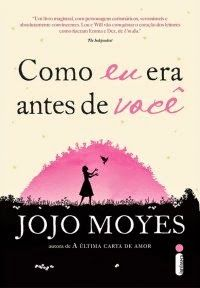 Como Eu Era Antes de Você - Me Before You - Jojo Moyes ~ Bebendo Livros