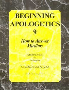 Amazon.com: Beginning Apologetics 9: How to Answer Muslims (9781930084223): Father Frank Chacon and Jim Burnha: Books