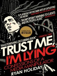 [Kindle] Trust Me I'm Lying: Confessions of a Media Manipulator Author Ryan Holiday, Kindle, Free Reading, Reading Lists, New York Times, Political Blogs, Books To Read, My Books, The National, Thing 1
