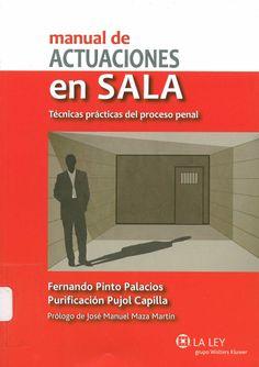 Manual de actuaciones en sala : técnicas prácticas del proceso penal / Fernando Pinto Palacios, Purificación Pujol Capilla ; prólogo de José Manuel Maza Martín, 2014