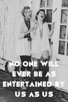 No+one+will+ever+be+as+entertained+by+us+as+us. Friendship quotes on PictureQuotes.com.
