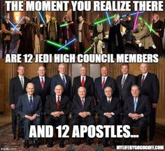 The Moment you realize there are 12 Jedi High Council Members, and 12 Apostles...  See more memes here > http://www.mormonlight.org/2016/05/03/35-mormon-star-wars-memes-celebrate-international-star-wars-day/