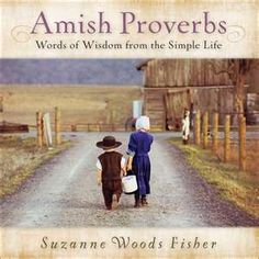 I love the Amish proverbs.  I try to incorporate them in my daily conversations.