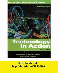 Technology In Action - Introductory (Third Edition) [Annotated Instructor Edition] Alan Evans, Kendall Martin, Mary Anne Poatsy ,   ,  , ASIN: B00115LBPG , tutorials , pdf , ebook , torrent , downloads , rapidshare , filesonic , hotfile , megaupload , fileserve