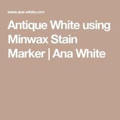 Antique White using Minwax Stain Marker | Ana White