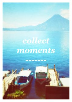Travel Motto: Collect Moments, Not Things >>> love this! If you like inspirational travel posters check out their FB page http://www.facebook.com/BeersandBeans