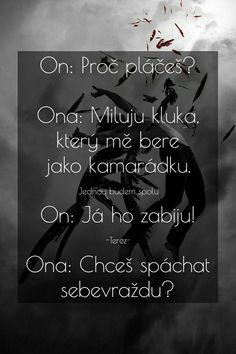 Skoro vždycky jsou chlapy ochotni zabíjet pro ženu ale když to jsou oni kdo pro ni má zemřít vycouvají Sad Love, True Love, Love You, Jokes Quotes, Sad Quotes, Words Can Hurt, Sad Day, Heartbroken Quotes, Jaba