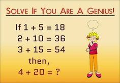 90% Fail To Answer : If 1+5=18, 2+10=36, 3+15=54 then, 4+20=? | Fun Things To Do When Bored<--- not that hard
