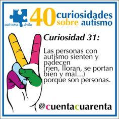 Las personas con autismo sienten y padecen, ríen, lloran, se portan bien y mal...porque son personas