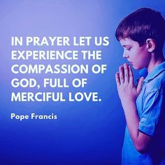 In prayer let us experience the compassion of God full of merciful love. #PopeFrancis #prayer #YearOfMercy