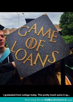 Game of loans.  And then there's Grad School!