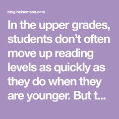 In the upper grades, students don't often move up reading levels as quickly as they do when they are younger. But that said, it's still important to take note when a student has been in the same level for what seems like too long.