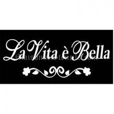La Vita E Bella - Life Is Beautiful 5.5x11.5 Stencil