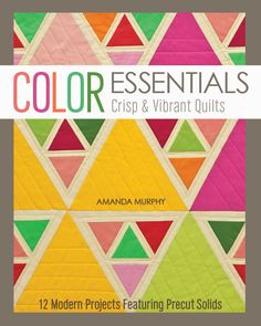 Image of Color Essentials: Crisp and Vibrant Quilts   PATTERN IN BOOK