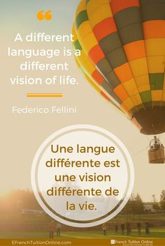 Kick Start Your French Quote of the week 13-A different language is a different vision of life. Federico Fellini Une langue différente est une vision différente de la vie. Federico Fellini