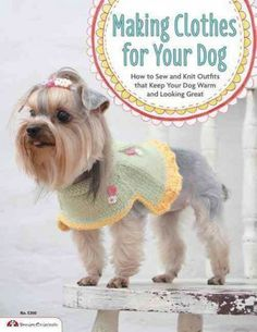Making Clothes for Your Dog teaches you how to pamper your best friend with one-of-a-kind dog clothes and lovely designer outfits, including dresses, shirts, aprons, hats, hoodies, bandanas, capes, scarves, and even a wedding set.