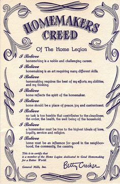This Homemakers Creed was sent to members of the Betty Crocker Home Legions Club back in the early Here is what it says: I believe that homemaking is a noble and challenging career. I believe homemaking is a art […] Betty Crocker, Just In Case, Just For You, Vintage Housewife, 1950s Housewife, Christian Homemaking, Believe, Home Management, Up House